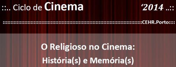 CEHR-Porto - Ciclo de cinema 2014 «O Religioso no Cinema: História(s) e Memória(s)» - Ver cartaz (pdf)