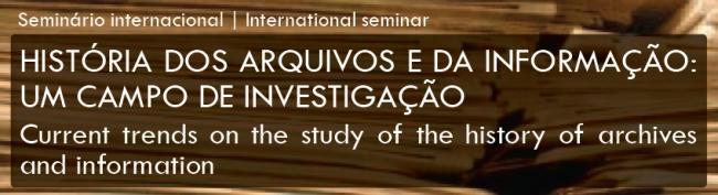 Seminário internacional «História dos Arquivos e da Informação: um campo de investigação»