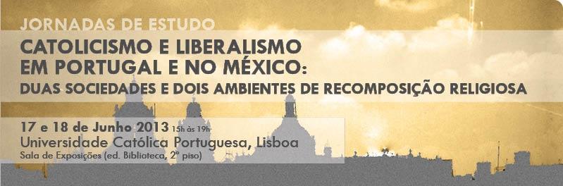 Jornadas de Estudo «Catolicismo e liberalismo em Portugal e no México: duas sociedades e dois ambientes de reposição religiosa»