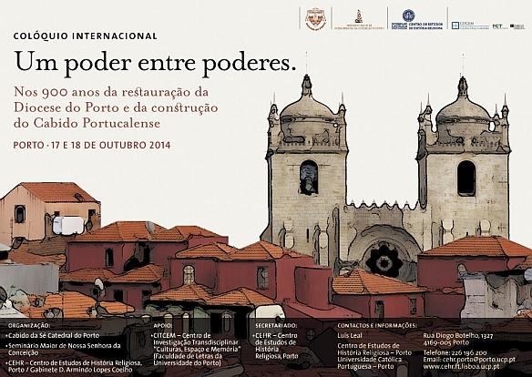 17 e 18 de outubro  - Colóquio Internacional «Um poder entre poderes. Nos 900 anos da restauração da Diocese do Porto  e da construção do Cabido Portucalense»
