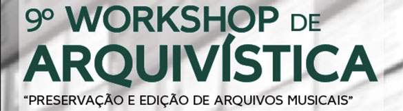9º Workshop de Arquivística «Preservação e edição de arquivos musicais»