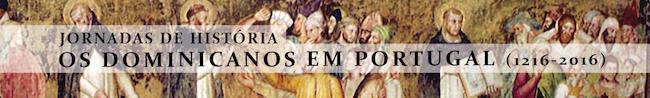 """Jornadas de História """"Os Dominicanos em Portugal (1216-2016): Espaços. Homens. Percursos"""""""