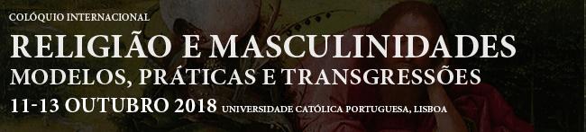 11-13 de outubro 2018 - Colóquio Internacional «Religião e Masculinidade. Modelos, práticas e transgressões»