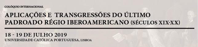"""Colóquio Internacional """"Aplicações e transgressões do último Padroado régio ibero-americano (séculos XIX-XX)"""""""