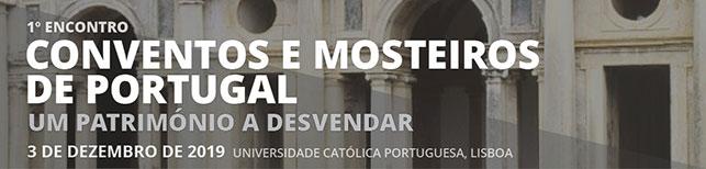 1º Encontro «Conventos e Mosteiros de Portugal: um património a desvendar» (Projeto CONVEMOS)