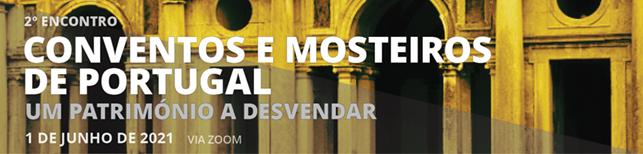 2º Encontro «Conventos e Mosteiros de Portugal: um património a desvendar» (Projeto CONVEMOS)