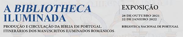 Exposição «A Bibliotheca iluminada: Produção e circulação da Bíblia em Portugal. Itinerários dos manuscritos iluminados românicos»