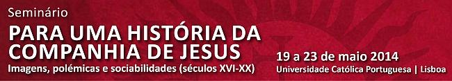 19 a 23 de maio -Seminário «Para uma História da Companhia de Jesus: imagens, polémicas e sociabilidades (séculos XVI-XX)»