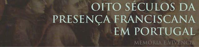 """Jornadas de Estudo """"Oito séculos da presença franciscana em Portugal Memória e Vivência"""""""