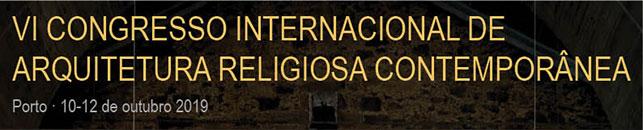 10 a 12 de outubro de 2019 - VI Congresso Internacional de Arquitetura Religiosa Contemporânea: «Arquiteturas para uma nova liturgia. Intervenções no património religioso depois do Concílio Vaticano II»