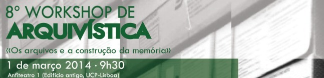 8º Workshop de Arquivística «Os arquivos e a construção da memória»