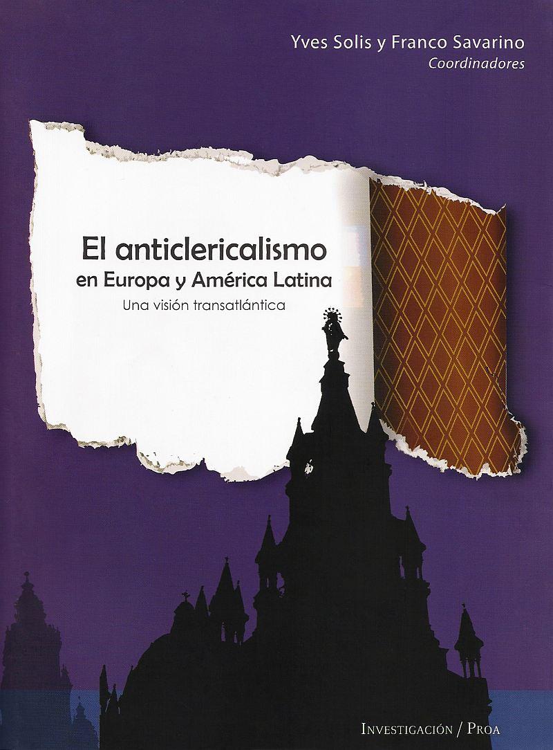 El anticlericalismo en Europa y América Latina. Una visión transatlántica
