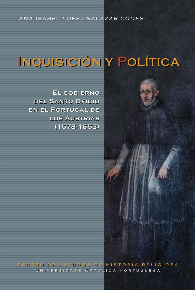 INQUISICIÓN Y POLÍTICA: El gobierno del Santo Oficio en el Portugal de los Austrias (1578-1653)