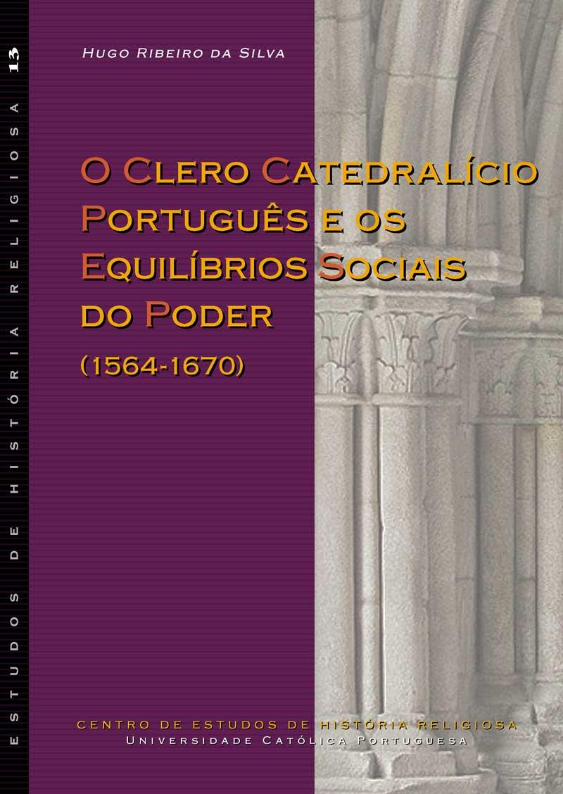 O Clero Catedralício Português e os Equilíbrios Sociais do Poder (1564-1670)