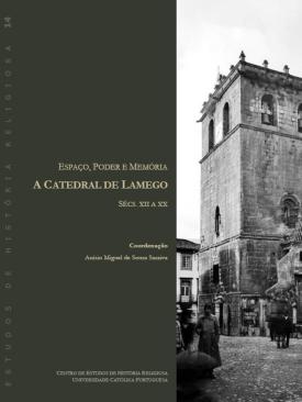Espaço, poder e memória. A Catedral de Lamego, sécs. XII a XX