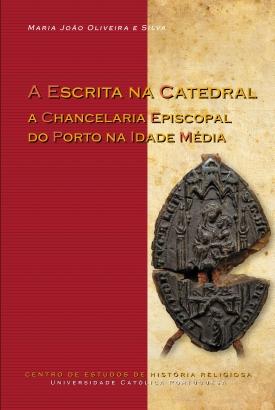 15. A ESCRITA NA CATEDRAL: A CHANCELARIA EPISCOPAL DO PORTO NA IDADE MÉDIA