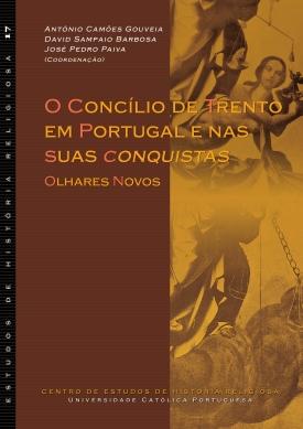 17. O CONCÍLIO DE TRENTO EM PORTUGAL E NAS SUAS CONQUISTAS: OLHARES NOVOS