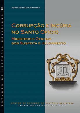 CORRUPÇÃO E INCÚRIA NO SANTO OFÍCIO: ministros e oficiais sob suspeita e julgamento