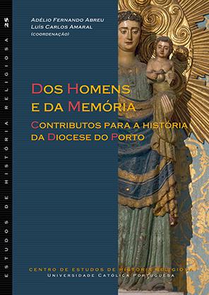 Dos Homens e da Memória: Contributos para a história da Diocese do Porto
