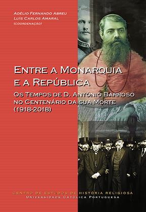 ENTRE A MONARQUIA E A REPÚBLICA: os tempos de D. António Barroso no centenário da sua morte (1918-2018)