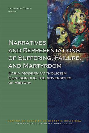 Narratives and Representations of Suffering, Failure, and Martyrdom. Early Modern Catholicism Confronting the Adversities of History