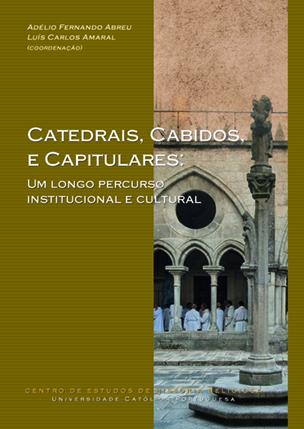 Catedrais, Cabidos, e Capitulares: Um longo percurso institucional e cultural