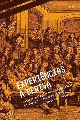 Experiências à deriva, Paixões religiosas e psiquiatria na Europa - Séculos XV a XXI