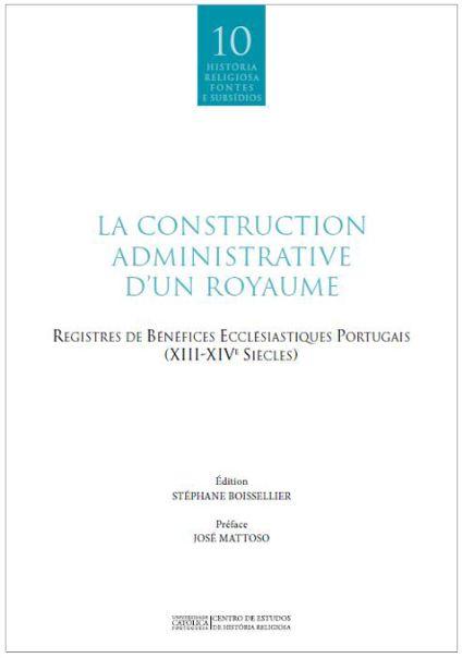 LA CONSTRUCTION ADMINISTRATIVE D'UN ROYAUME: registres de bénéfices ecclésiastiques portugais (XIII-XIVe siècles)