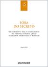 15. FORA DO SECRETO: Um contributo para o conhecimento do Tribunal do Santo Ofício em arquivos e bibliotecas de Portugal