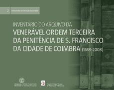Inventário do Arquivo da Venerável Ordem Terceira da Penitência de S. Francisco da cidade de Coimbra: 1659-2008