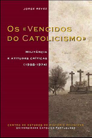 OS «VENCIDOS DO CATOLICISMO»: militância e atitudes críticas (1958-1974)