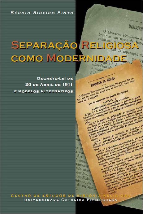 Separação Religiosa como Modernidade: Decreto-lei de 20 de Abril de 1911 e modelos alternativos