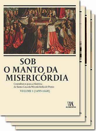 Sob o manto da Misericórdia. Contributos para a história da Santa Casa da Misericórdia do Porto