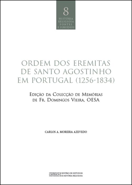 ORDEM DOS EREMITAS DE SANTO AGOSTINHO EM PORTUGAL (1256-1834): edição da Colecção de Memórias de Fr. Domingos Vieira, OESA