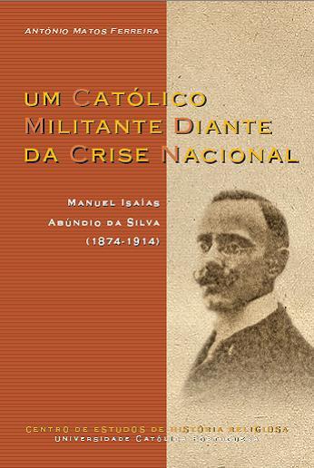 Um católico militante diante da crise nacional: Manuel Isaías Abúndio da Silva (1874-1914)