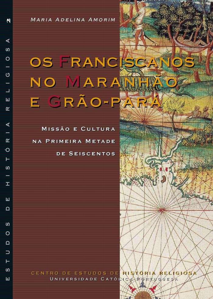 Os Franciscanos no Maranhão e Grão-Pará: Missão e Cultura na primeira metade de Seiscentos