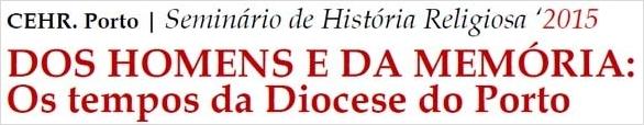 Ciclo 2015 «Dos Homens e da Memória: os tempos da Diocese do Porto». Ver cartaz (pdf)