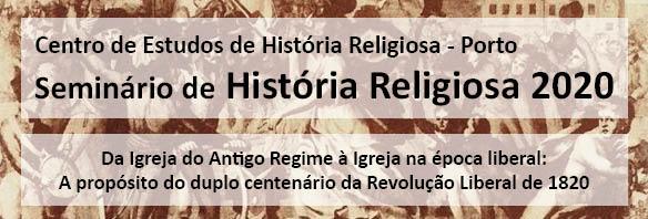 Seminário de História Religiosa «Da Igreja do Antigo Regime à Igreja na época liberal. A propósito do duplo centenário da Revolução Liberal de 1820»