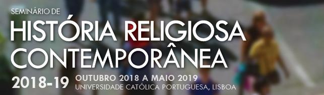 Seminário de História Religiosa Contemporânea - Ciclo 2018-19